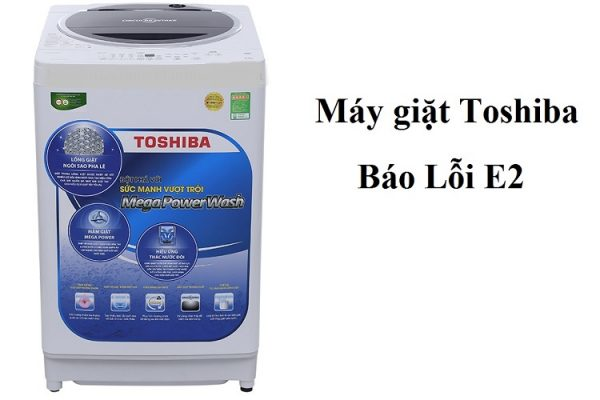 Máy giặt toshiba bị lỗi E2
