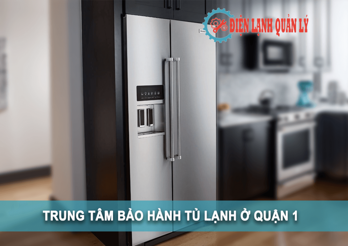 trung tâm bảo hành tủ lạnh ở quận 1